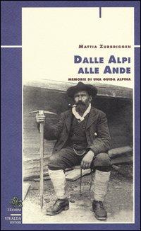 Dalle Alpi alle Ande. Memorie di una guida alpina