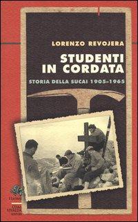 Studenti in cordata. Storia della SUCAI 1905-1965