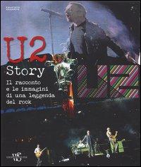 U2 story. Il racconto e le immagini di una leggenda del rock