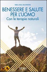 Benessere e salute per l'uomo. Con le terapie naturali