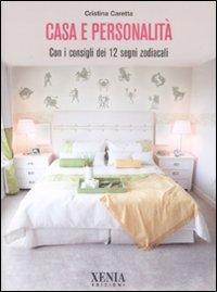 Casa e personalità. Con i consigli dei dodici segni zodiacali