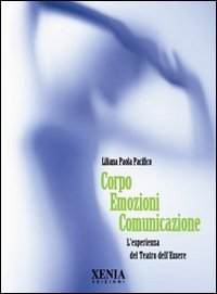Corpo emozioni comunicazione. L'esperienza del teatro dell'essere