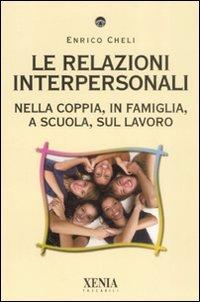Le relazioni interpersonali. Nella coppia, in famiglia, a scuola, sul lavoro