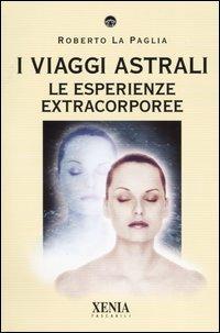I viaggi astrali. Le esperienze extracorporee