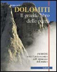 Dolomiti. Il grande libro delle pareti. Escursioni sotto il palcoscenico dell'alpinismo dolomitico
