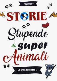 Storie stupende di super animali e strane persone