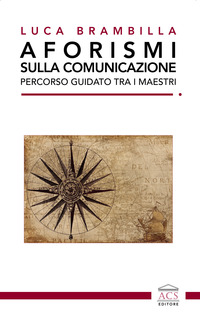 Aforismi Sulla Comunicazione. Percorso Guidato Tra I Maestri. Ediz. Integrale