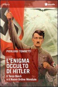 L'enigma occulto di Hitler. Il Terzo Reich e il Nuovo ...