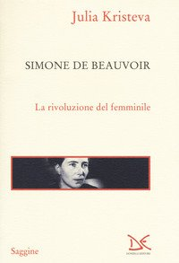 Simone De Beauvoir. La Rivoluzione Del Femminile