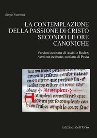 Contemplazione Della Passione Di Cristo Secondo Le Ore Canoniche. Versioni Occitane Di Assisi E ...