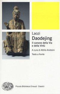 Daodejing. Il Canone Della Via E Della Virtu`. Testo Cinese A Fronte