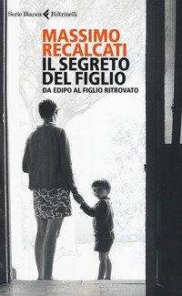 Il segreto del figlio. Da Edipo al figlio ritrovato