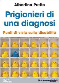 Prigionieri Di Una Diagnosi. Punti Di Vista Sulla Disabilita`
