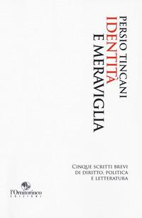 Identita` E Meraviglia. Cinque Scritti Brevi Di Diritto, Politica E Letteratura