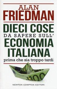 Dieci Cose Da Sapere Sull`economia Italiana Prima Che Sia Troppo Tardi
