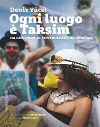 Ogni Luogo E` Taksim. Da Gezi Park Al Controgolpe Di Erdogan
