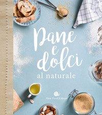 Pane E Dolci Al Naturale Autori Vari Slow Food Libro Librerie Universita Cattolica Del Sacro Cuore