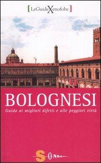 Bolognesi. Guida ai migliori difetti e alle peggiori virtù