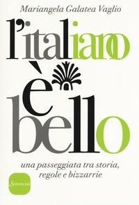 Italiano E` Bello. Una Passeggiata Tra Storia, Regole E Bizzarrie (l`)