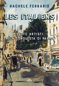 Italiens. Sette Artisti Alla Conquista Di Parigi. Con Ebook (les)